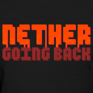 Design ~ Women's Nether Going Back T-Shirt