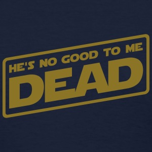Hes No Good To Me Dead - Women's T-Shirt