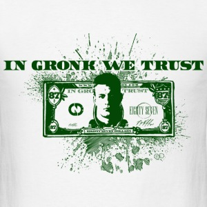 In Gronk We Trust  T-Shirts - Men's T-Shirt
