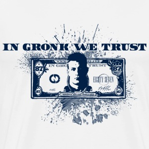 In Gronk We Trust  T-Shirts - Men's Premium T-Shirt
