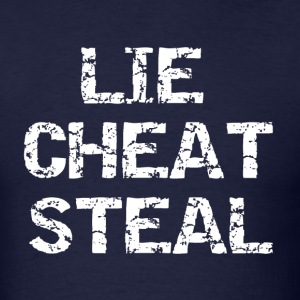Lie Cheat Steal - Men's T-Shirt