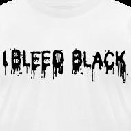 Design ~ I BLEED BLACK - T-SHIRT