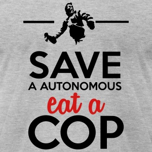 Autonomous & Police - Save a Autonomous eat a Cop T-Shirts - Men's T-Shirt by American Apparel