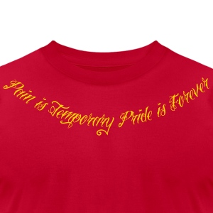 Pain Is Temporary Pride Is Forever 1 T-Shirts - Men's T-Shirt by American Apparel