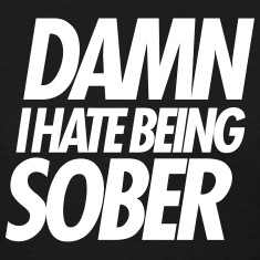 DAMN I HATE BEING SOBER Women's T-Shirts