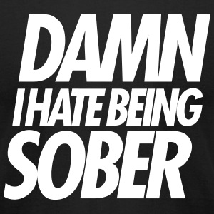 DAMN I HATE BEING SOBER T-Shirts - Men's T-Shirt by American Apparel