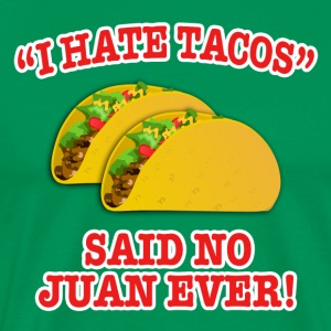 I Hate Tacos... T-Shirts - Men's Premium T-Shirt
