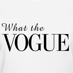 What the Vogue Women's T-Shirts - Women's T-Shirt