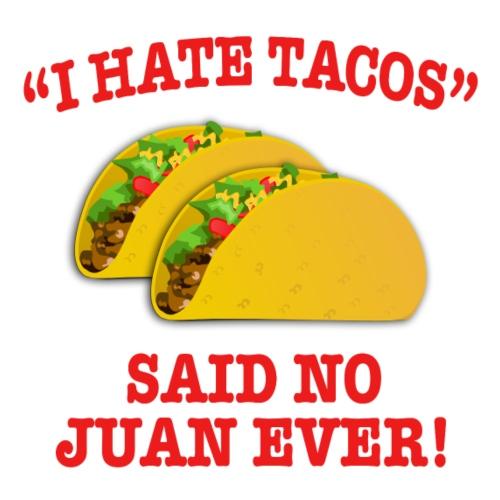 I Hate Tacos...
