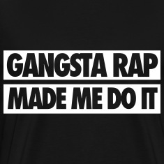 Gangsta Rap Made Me Do It T-Shirts