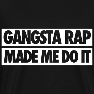 Gangsta Rap Made Me Do It T-Shirts - Men's Premium T-Shirt