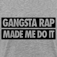 Design ~ Gangsta Rap Made Me Do It T-Shirts