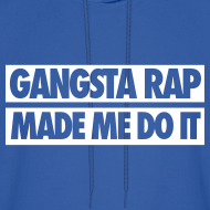 Design ~ Gangsta Rap Made Me Do It Hoodies