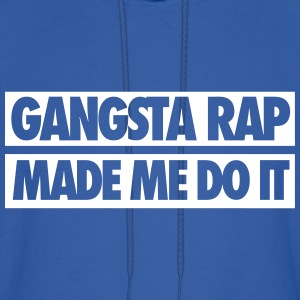 Gangsta Rap Made Me Do It Hoodies - Men's Hoodie