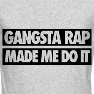 Design ~ Gangsta Rap Made Me Do It Long Sleeve Shirts