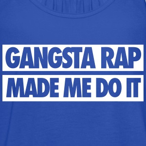Gangsta Rap Made Me Do It Tanks - Women's Flowy Tank Top by Bella
