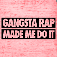 Design ~ Gangsta Rap Made Me Do It Tanks
