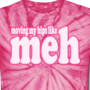 Moving My Hips Like Meh - Unisex Tie Dye T-Shirt