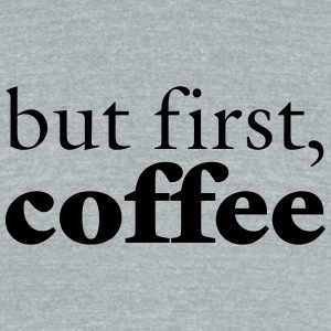 But First Coffee T-Shirts - Unisex Tri-Blend T-Shirt by American Apparel