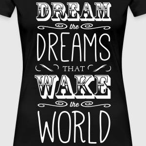 Dream the Dreams that Wake the World Women's T-Shirts - Women's Premium T-Shirt