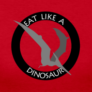 Design ~ Pterodactyl ~ Eat Like a Dinosaur - light or white shirt