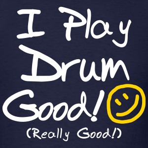 I Play Drum Good! (Men's) - Men's T-Shirt
