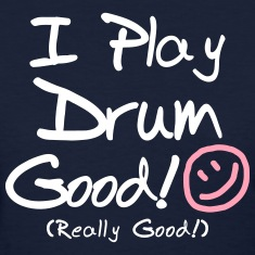 I Play Drum Good! (Women's)