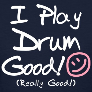 I Play Drum Good! (Women's) - Women's T-Shirt