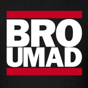BRO UMAD LolClothing T-Shirts - Men's T-Shirt