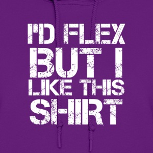 I'd Flex But I Like This Shirt LolClothing Hoodies - Women's Hoodie