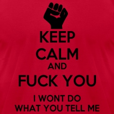Keep Calm and Fuck you T-Shirts