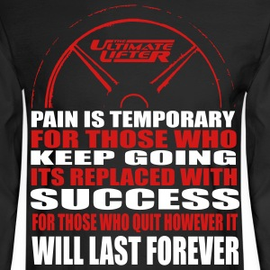 Pain is Temporary Long Sleeve Shirts - Men's Long Sleeve T-Shirt