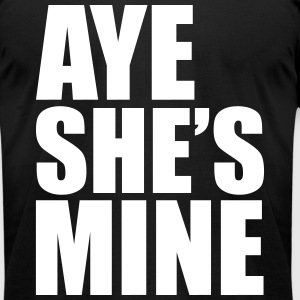 Aye She's Mine T-Shirts - Men's T-Shirt by American Apparel