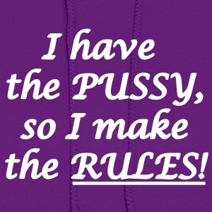 I have the pussy so i make the rules! Hoodies - Women's Hoodie