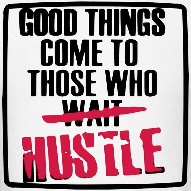 "Men's Classic-cut shirt ""Good Things Come To Those Who Hustle"" | Major Tees"