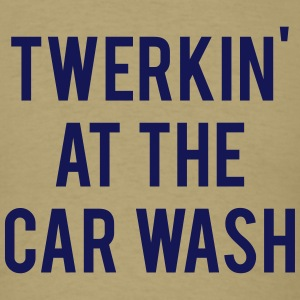 Twerkin At The Car Wash - Men's T-Shirt