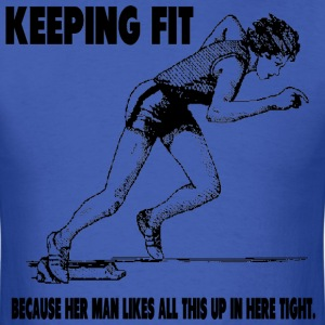 Keep Fit - tight up in here - Men's T-Shirt
