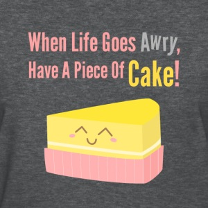 When Life Goes Awry, Have a Piece of Cake Women's T-Shirts - Women's T-Shirt