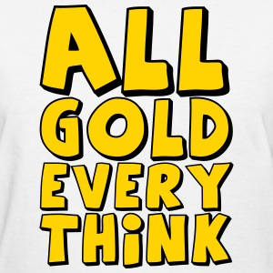 all_gold_every_think Women's T-Shirts - Women's T-Shirt