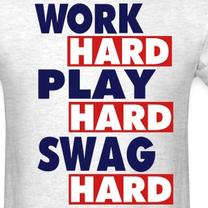 WORK HARD PLAY SWAG HARD T-Shirts - Men's T-Shirt
