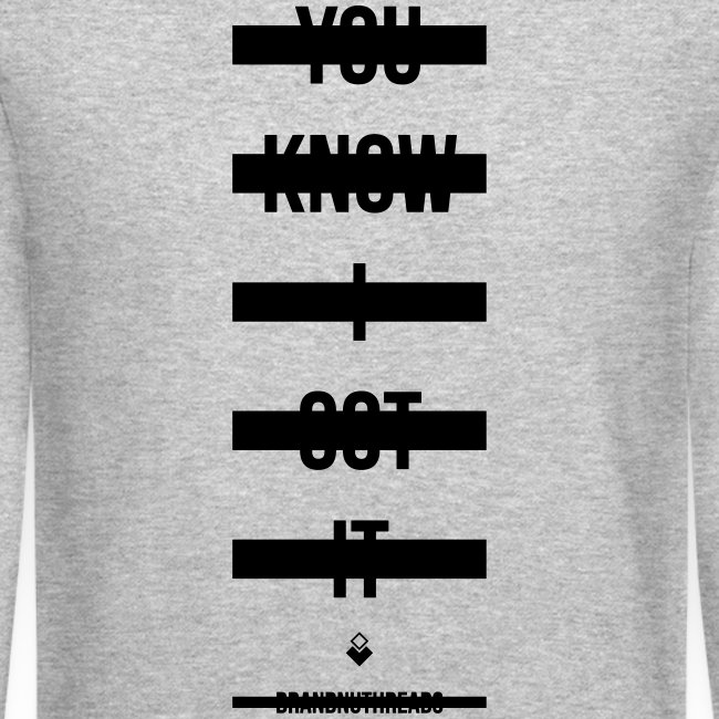 You Know I Got It -  - Crewneck