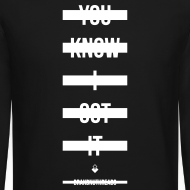 Design ~ You Know I Got It -  - Crewneck