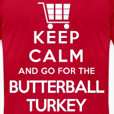 Keep Calm and Go For the Butterball Turkey