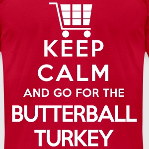 Keep Calm and Go For the Butterball Turkey - Men's T-Shirt by American Apparel
