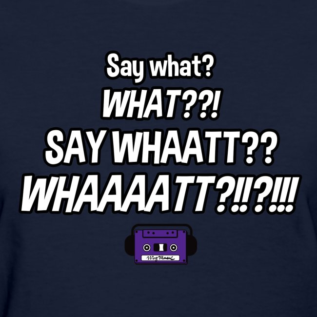 Say What??! (Women's)