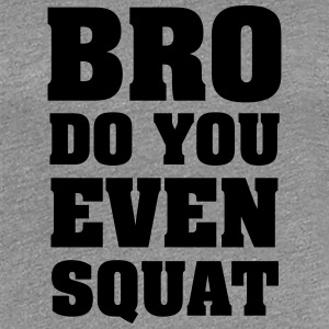 Bro Do You Even Squat Women's T-Shirts - Women's Premium T-Shirt