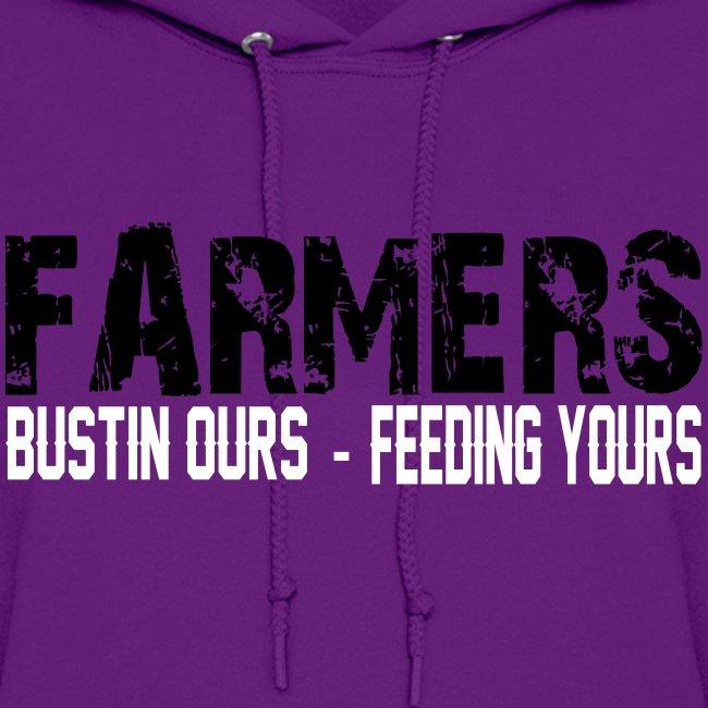 Farmers- Bustin Ours - Feeding Yours Womens  Hoodie