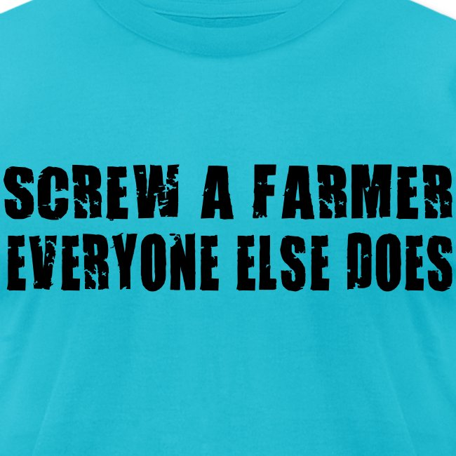 Screw A Farmer  Mens T-Shirt
