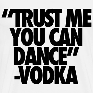 Trust Me You Can Dance Vodka T-Shirts - Men's Premium T-Shirt