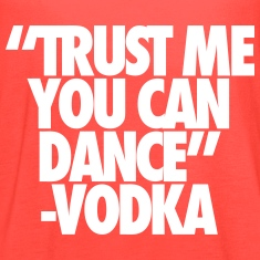 Trust Me You Can Dance Vodka Tanks